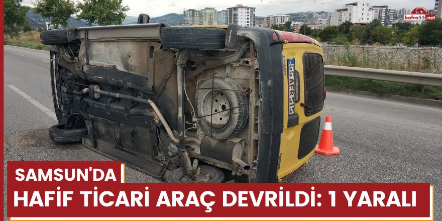 Samsun'da hafif ticari araç devrildi: 1 yaralı