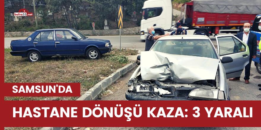 Samsun'da hastane dönüşü kaza: 3 yaralı