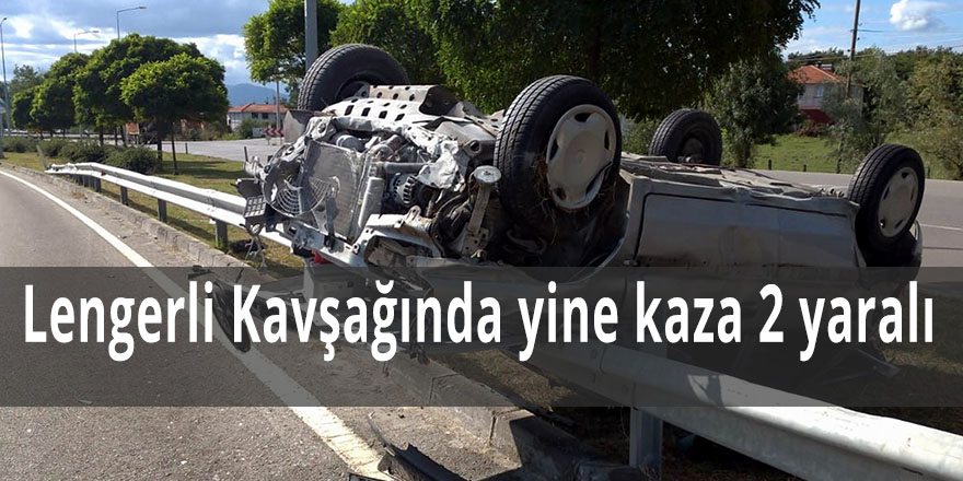 Lengerli Kavşağında yine kaza 2 yaralı