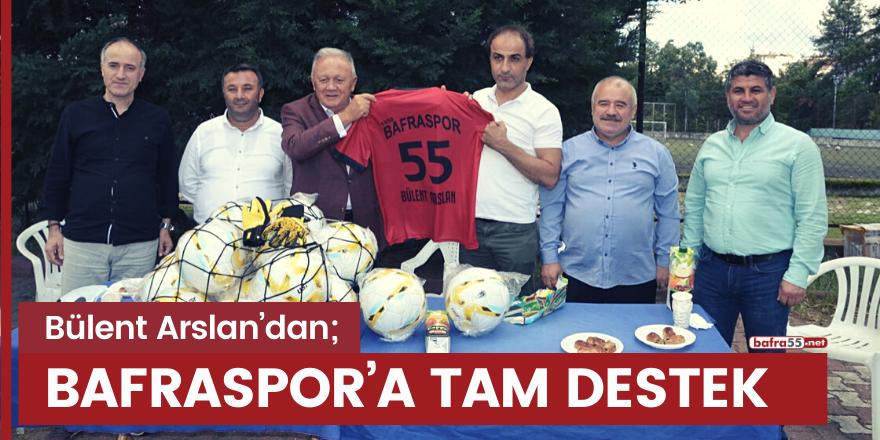 Bülent Arslan'dan Bafraspor'a tam destek