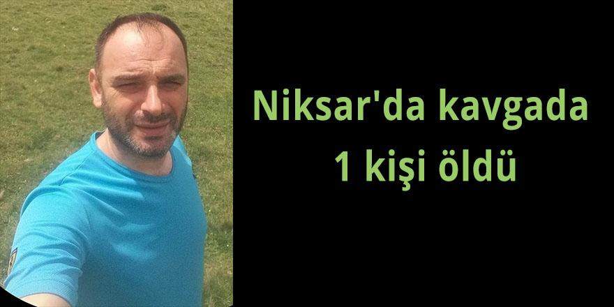 Niksar'da kavgada 1 kişi öldü