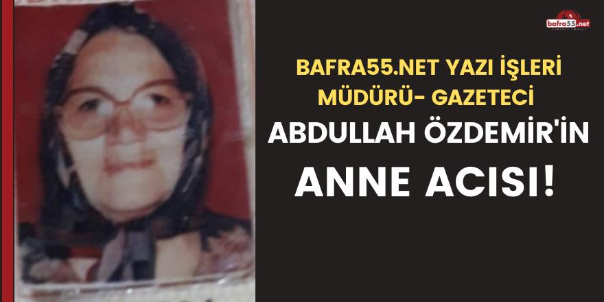 Abdullah Özdemir'in anne acısı
