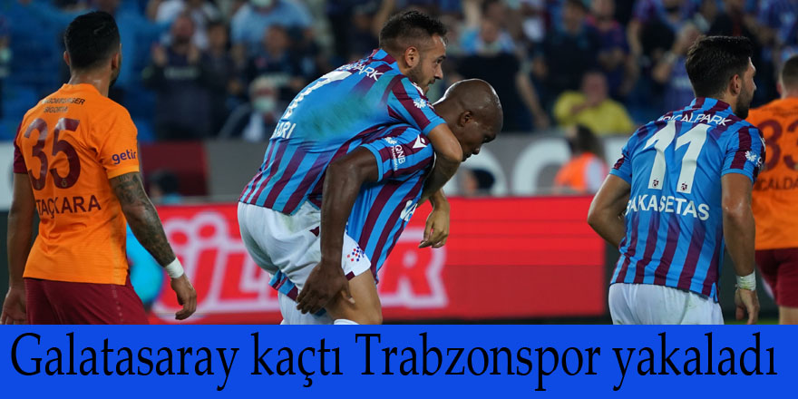 Galatasaray kaçtı Trabzonspor yakaladı