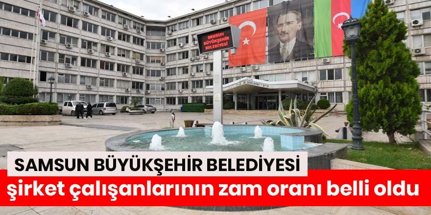 Samsun Büyükşehir'de şirket çalışanlarının zam oranı belli oldu