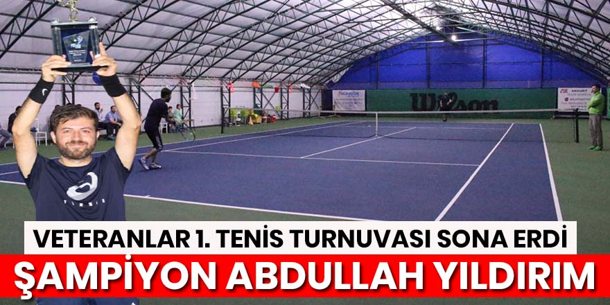 Veteran 1. Tenis Turnuvası Şampiyonu Abdullah Yıldırım oldu