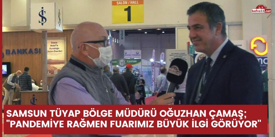 """Samsun Tüyap Bölge Müdürü Oğuzhan Çamaş; """"Pandemiye rağmen fuarımız büyük ilgi görüyor"""""""