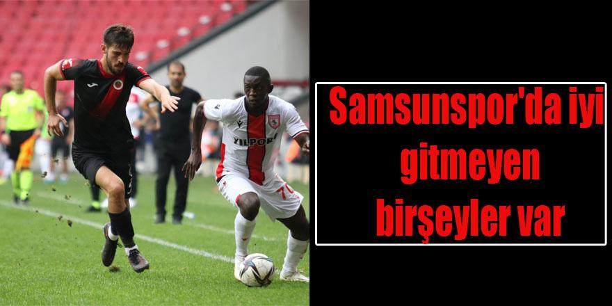 Samsunspor'da iyi gitmeyen birşeyler var