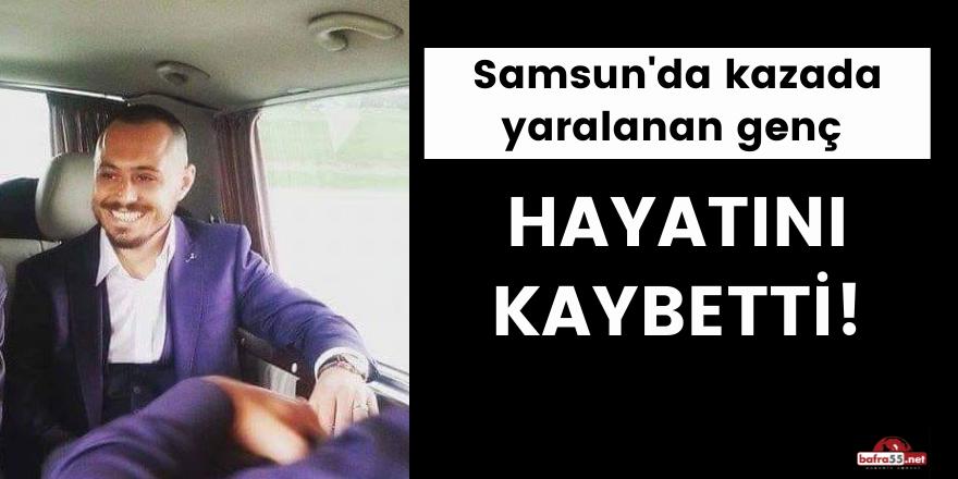 Samsun'da kazada yaralanan genç hayatını kaybetti
