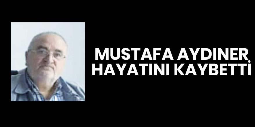 Mustafa Aydıner hayatını kaybetti