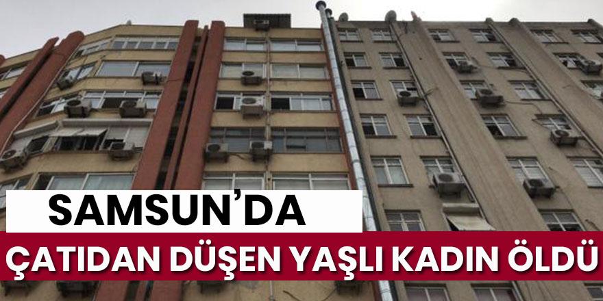 Samsun'da evinin çatı kısmından düşen yaşlı kadın hayatını kaybetti