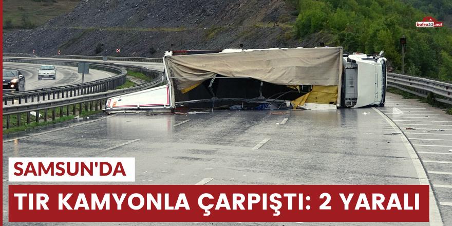 Samsun'da tır kamyonla çarpıştı: 2 yaralı