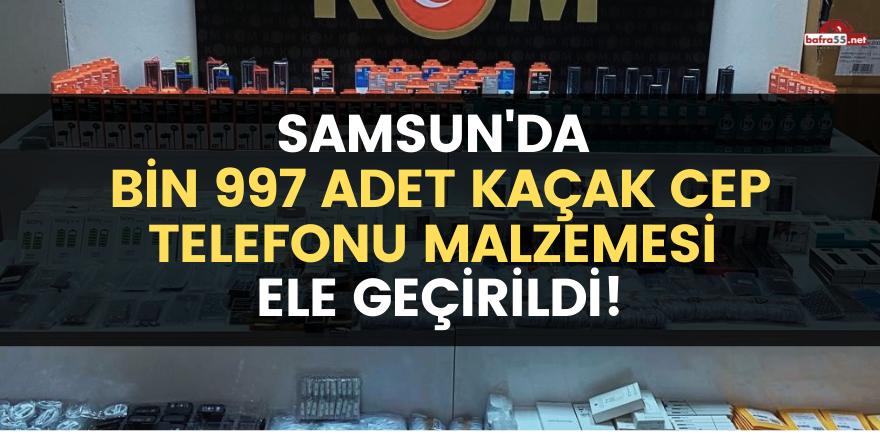 Samsun'da bin 997 adet kaçak cep telefonu malzemesi ele geçirildi
