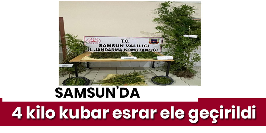 Samsun'da 4 kilo kubar esrar ele geçirildi