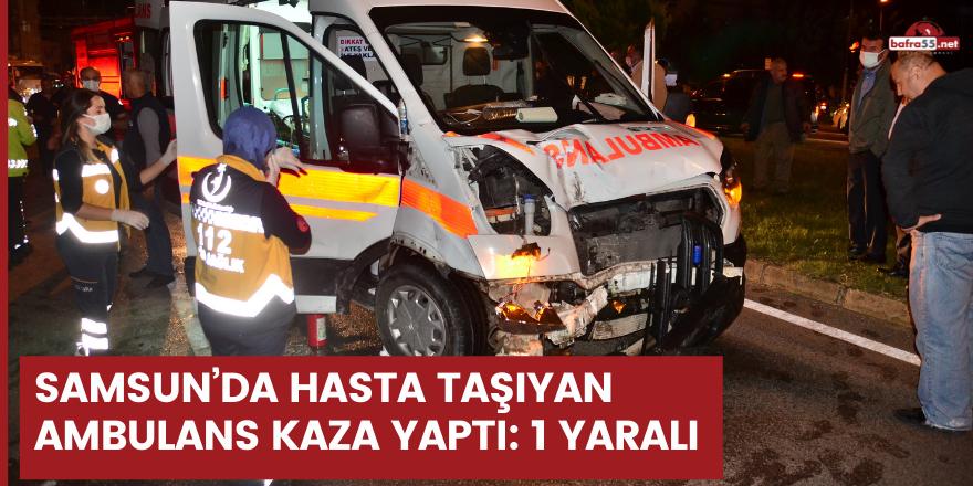 Samsun'da hasta taşıyan ambulans kaza yaptı 1 yaralı