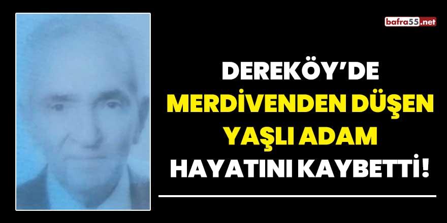 Dereköy'de merdivenden düşen yaşlı adam hayatını kaybetti!
