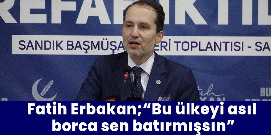 """Fatih Erbakan;""""Bu ülkeyi asıl  borca sen batırmışsın"""""""