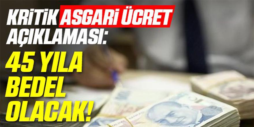 Kritik Asgari Ücret Açıklaması: 45 Yıla Bedel Olacak!