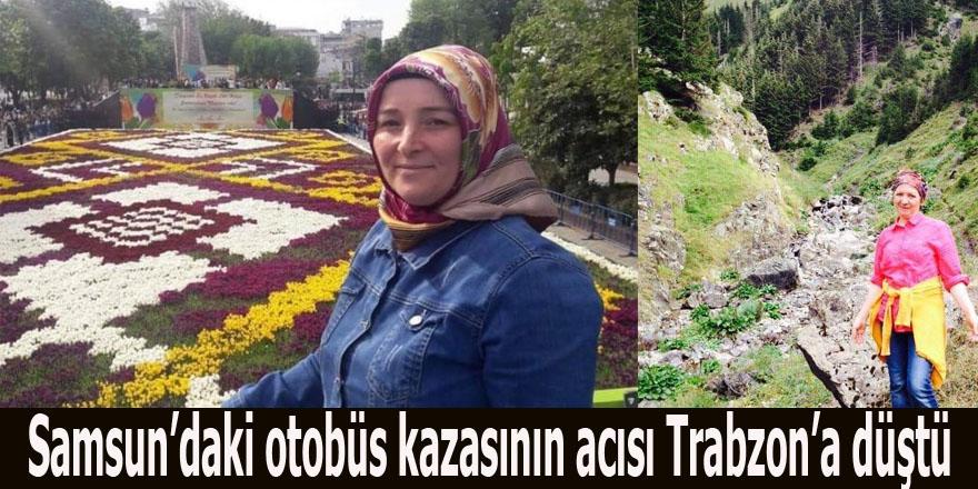 Samsun'daki otobüs kazasının acısı Trabzon'a düştü