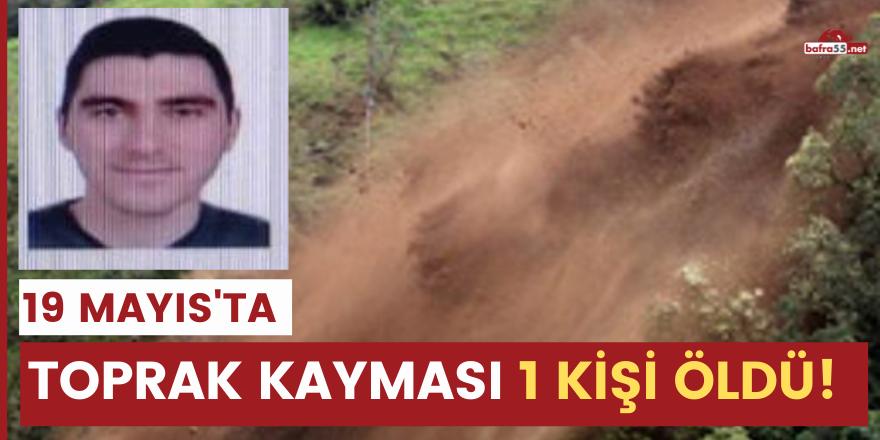 19 Mayıs'ta toprak kayması 1 kişi öldü