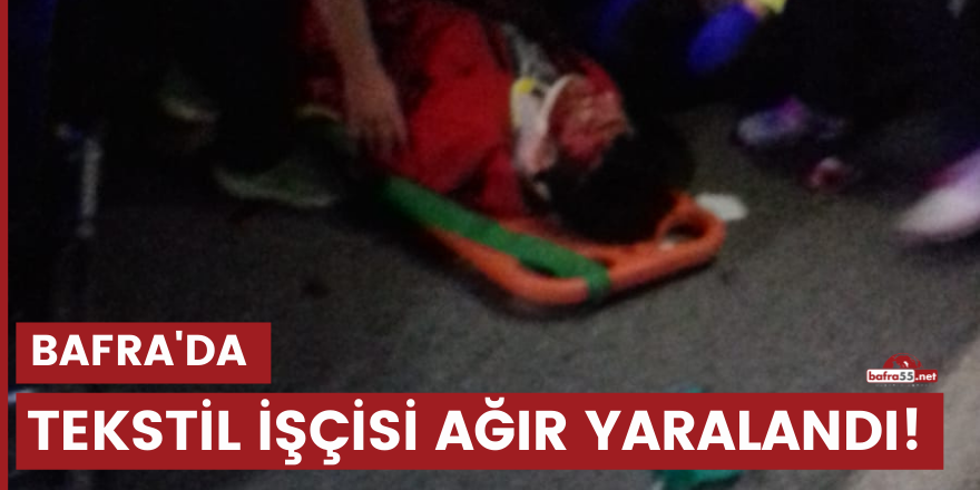 Tekstil işçisi ağır yaralandı!