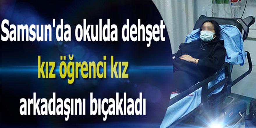 Samsun'da okulda dehşet kız öğrenci kız arkadaşını bıçakladı