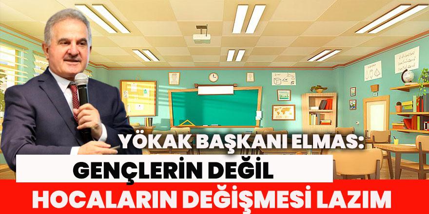 """YÖKAK Başkanı Elmas: """"Gençlerin değil hocaların değişmesi lazım, hocaların saltanatı bitti"""""""