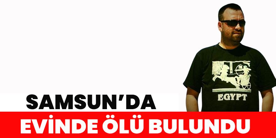 Samsun'da evinde ölü bulundu.