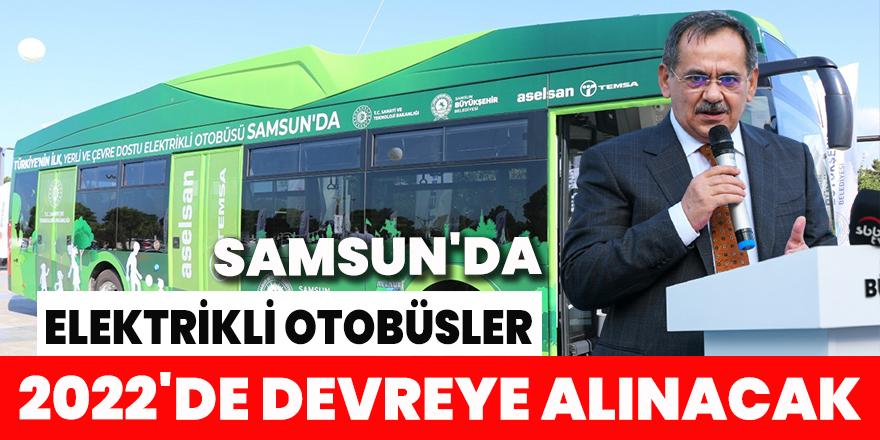 Samsun'da elektrikli otobüsler 2022'de devreye alınacak