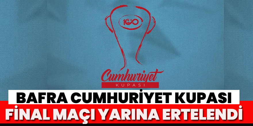 Cumhuriyet Kupası Final Maçı Yarına Ertelendi