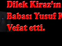Dilek Kiraz'ın babası Yusuf Kiraz vefat etti