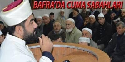BAFRA'DA CUMA SABAH NAMAZI PROGRAMLARI DEVAM EDİYOR
