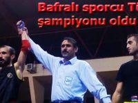 Bafralı sporcu Mustafa Açıcı, Türkiye Muay Thai Şampiyonu oldu.