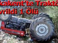 Yakakent'te Traktör devrildi 1 ölü