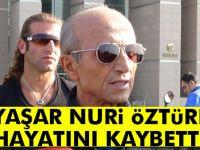 Yaşar Nuri Öztürk öldü