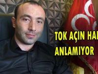''TOK'' AÇIN HALİNDEN ANLAMIYOR