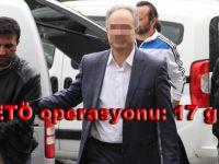 FETÖ Operasyonu 17 gözaltı