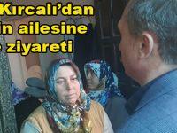 Vekil Kırcalı'dan Şehidin ailesine taziye ziyareti