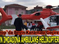 Hastanın imdadına ambulans helikopter yetişti