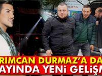 Kerimcan Durmaz'a darp olayında yeni gelişme