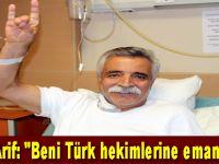 """Ozan Arif: """"Beni Türk hekimlerine emanet edin"""""""