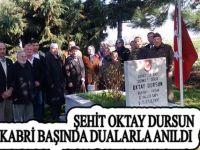 ŞEHİT OKTAY DURSUN  KABRİ BAŞINDA DUALARLA ANILDI