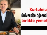 """Kurtulmuş;""""Bafra'dan önce Üniversitede yemek molası verdi"""""""