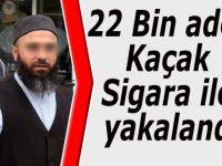 22 Bin adet Kaçak Sigara ile yakalandı