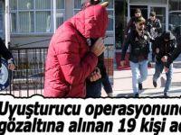 Uyuşturucu operasyonu 19 kişi adliyede