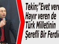"""Tekin;""""Evet verende Hayır verende Türk Milletinin Şerefli Bir Ferdidir"""""""