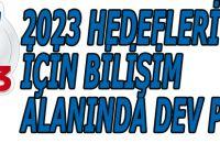 2023 HEDEFLERİ İÇİN BİLİŞİM ALANINDA DEV PROJE