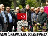 ŞEHİT ASTSUBAY İLHAN HAMLI KABRİ BAŞINDA DUALARLA ANILDI