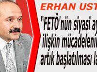 """Usta;""""FETÖ'nün siyasi ayağına ilişkin mücadelenin de artık başlatılması lazım"""""""