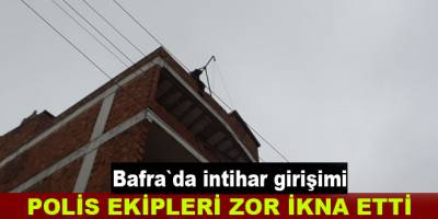 Bafra`da intihar girişimi