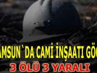 Samsun`da cami inşaatı göçtü : 3 ölü